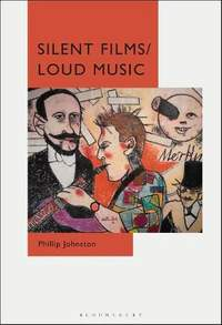 Silent Films/Loud Music: New Ways of Listening to and Thinking about Silent Film Music