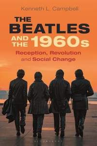The Beatles and the 1960s: Reception, Revolution, and Social Change