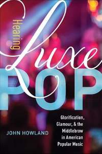 Hearing Luxe Pop: Glorification, Glamour, and the Middlebrow in American Popular Music