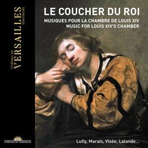 Le Coucher du Roi: Music for Louis XIV's Chamber