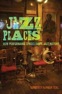 Jazz Places: How Performance Spaces Shape Jazz History