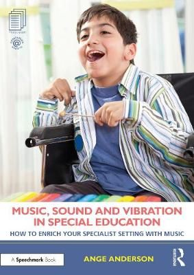 Music, Sound and Vibration in Special Education: How to Enrich Your Specialist Setting
