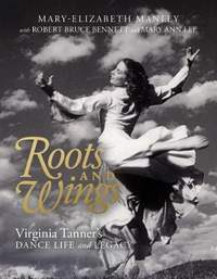Roots and Wings: Virginia Tanner's Dance Life and Legacy