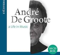 André De Groote: a Life in Music