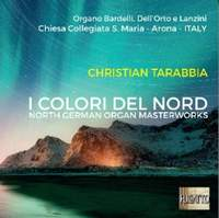 I Colori Del Nord - North German Organ Masterworks