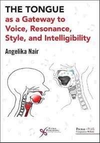 The Tongue as a Gateway to Voice, Resonance, Style, and Intelligibility