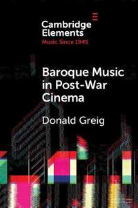Baroque Music in Post-War Cinema: Performance Practice and Musical Style