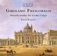 Girolamo Frescobaldi: Musiche inedite dai 'Codici Chigi'