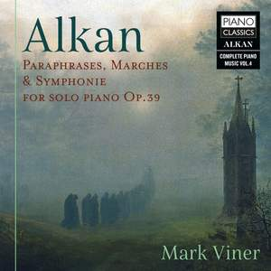 Alkan: Paraphrases, Marches & Symphonie For Solo Piano Op.39