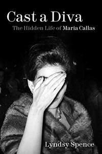 Cast a Diva: The Hidden Life of Maria Callas