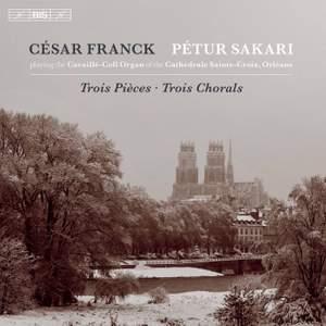 Franck: Trois Pieces & Trois Chorals