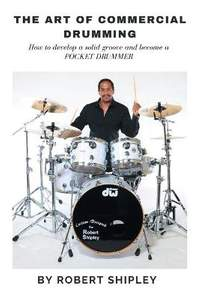 The Art of Commercial Drumming: How To Develop A Solid Groove And Become A Pocket Drummer