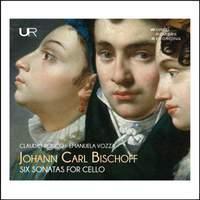 Johann Carl Bischoff: Six Sonatas For Cello