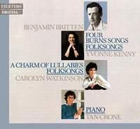 Benjamin Britten: Four Burns Songs / A Charm of Lullabies