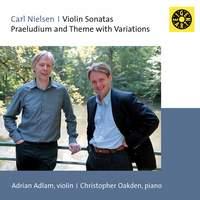Nielsen: Prelude, Theme & Variations, Op. 48 & Violin Sonatas Nos. 1-2