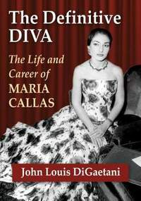The Definitive Diva: The Life and Career of Maria Callas