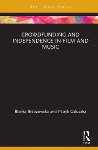 Crowdfunding and Independence in Film and Music