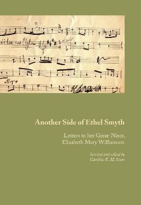 Another Side of Ethel Smyth: Letters to her Great-Niece, Elizabeth Mary Williamson