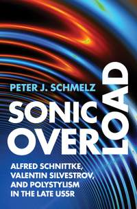 Sonic Overload: Alfred Schnittke, Valentin Silvestrov, and Polystylism in the Late USSR