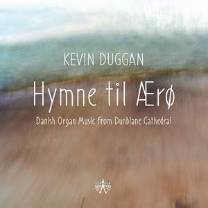 Hymne Til Aero: Danish Organ Music From Dunblane Cathedral