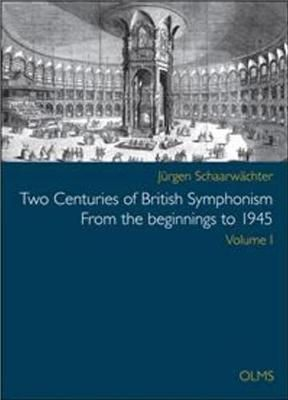 Two Centuries of British Symphonism From the beginnings to 1945: Volume 1