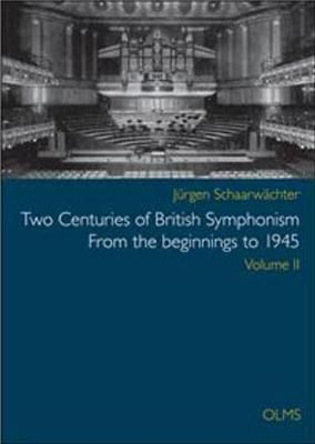 Two Centuries of British Symphonism From the beginnings to 1945: Volume 2