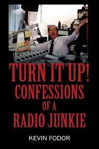 Turn It Up! Confessions of a Radio Junkie