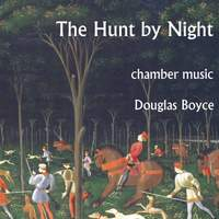 The Hunt by Night: Chamber Works by Douglas Boyce