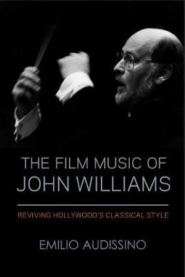 The Film Music of John Williams: Reviving Hollywood's Classical Style