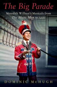 The Big Parade: Meredith Willson's Musicals from The Music Man to 1491