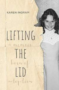 Lifting the Lid: A memoir born of adoption