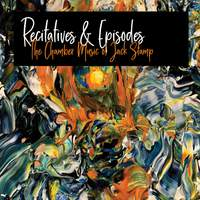 Recitatives & Episodes: The Chamber Music of Jack Stamp