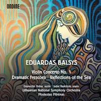 Eduardas Balsys: Violin Concerto No. 1, Dramatic Frescoes & Reflections of the Sea