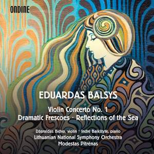 Eduardas Balsys: Violin Concerto No. 1, Dramatic Frescoes & Reflections of the Sea Product Image