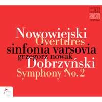 Nowowiejski: Overtures & Dobrzynski: Symphony No 2