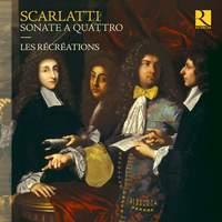 Alessandro, Francesco & Domenico Scarlatti: Sonate a quattro