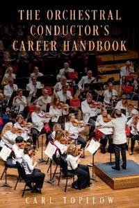 The Orchestral Conductor's Career Handbook