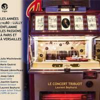 Les Années (16)80 : Lully enflamme les passions à Paris et à Versailles