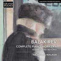 Balakirev: Complete Piano Works, Vol 6 - Islamey and Beyond