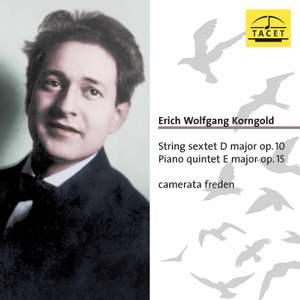 Korngold: String Sextet, Op. 10 & Piano Quintet, Op. 15