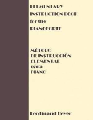 Elementary Instruction Book for the Pianoforte/Metodo de Instruccion Elemental para Piano