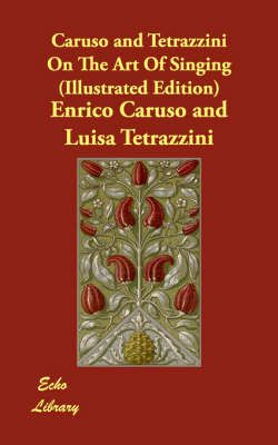 Caruso and Tetrazzini on the Art of Singing (Illustrated Edition)