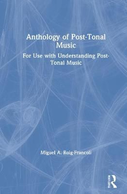 Anthology of Post-Tonal Music: For Use with Understanding Post-Tonal Music