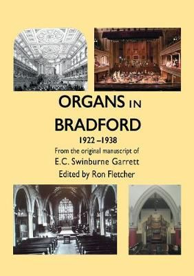 Organs in Bradford 1922-1938: From the original manuscript of E.C. Swinburne Garrett