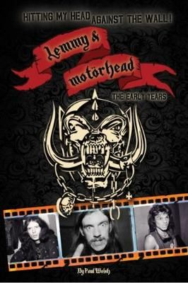 Hitting My Head Against The Wall!: Lemmy & Motorhead: The Early Years