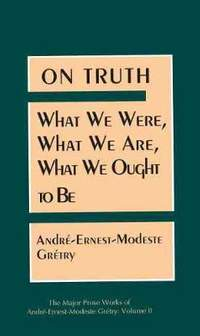 On Truth: What We Were, What We Are, What We Ought to Be