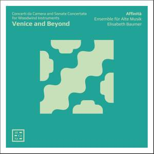 Venice and Beyond: Concerti da Camera & Sonate Concertate for Woodwind Instruments