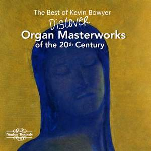 The Best of Kevin Bowyer: Discover Organ Masterworks of the 20th Century