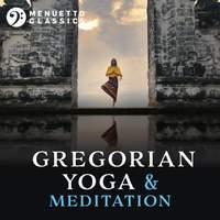 Gregorian Yoga & Meditation: Entrancing Relaxation