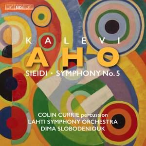 Kalevi Aho: Sieidi & Symphony No. 5